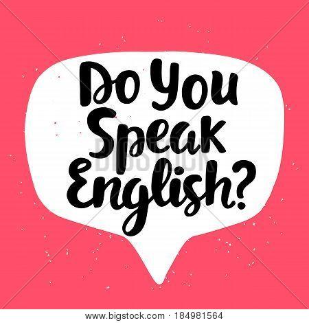 Do you speak English banner. Modern calligraphy. Speech bubble. Hand written lettering. Vector illustration