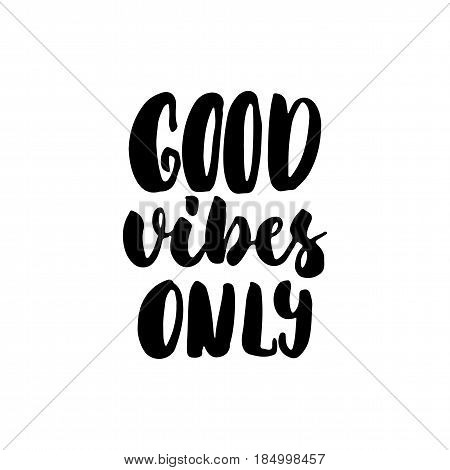 Good vibes only - hand drawn lettering quote isolated on the white background. Fun brush ink inscription for photo overlays greeting card or t-shirt print poster design