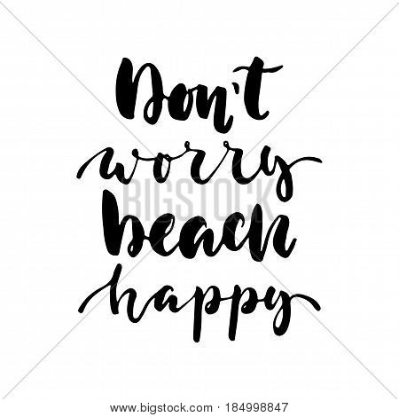 Don't worry beach happy - hand drawn lettering quote isolated on the white background. Fun brush ink inscription for photo overlays, greeting card or t-shirt print, poster design