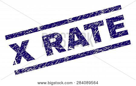 X Rate Seal Print With Scratced Style. Blue Vector Rubber Print Of X Rate Tag With Corroded Texture.