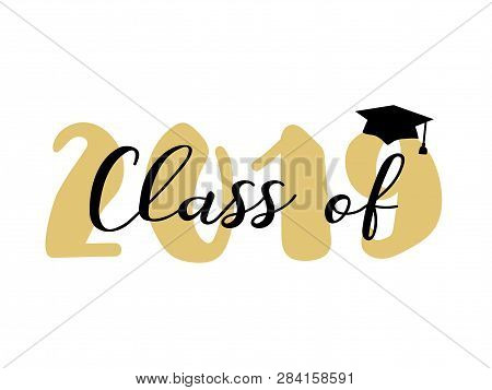 Class Of 2019. Modern Calligraphy. Lettering. Template For Graduation Design, Party, High School Or