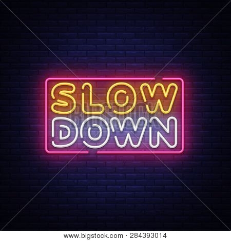 Slow Down Neon Sign Vector. Slow Down Design Template Neon Text, Light Banner, Neon Signboard, Night