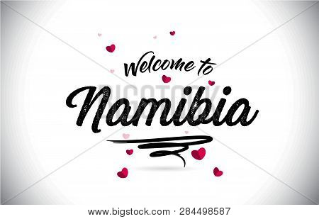 Namibia Welcome To Word Text With Handwritten Font And Pink Heart Shape Design Vector Illustration.