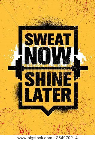 Sweat Now. Shine Later. Inspiring Workout And Fitness Gym Motivation Quote Illustration Sign.