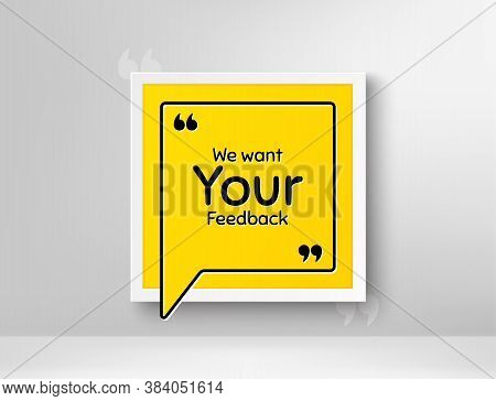 We Want Your Feedback Symbol. Frame With Thought Bubble. Survey Or Customer Opinion Sign. Client Com