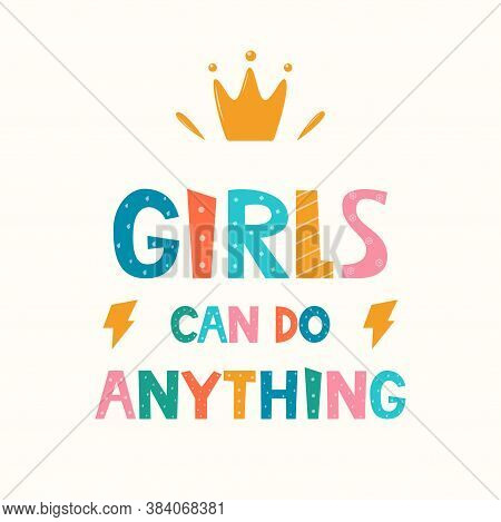 Girls Can Do Anything, Lettering With Crown Symbol. Logo, Icon, Label For Your Design. Woman Motivat