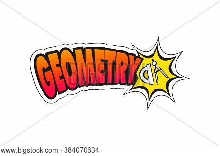 Logo For The Geometry School Subject. Hand-drawn Icon Of Ruler With Title. Geometry Emblem In Pop Ar