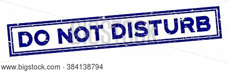 Grunge Blue Do Not Disturb Word Square Rubber Seal Stamp On White Background
