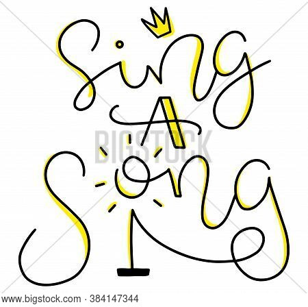 Sing A Song, Black And Yellow Calligraphy With Microphone Isolated On White Background, Vector Illus