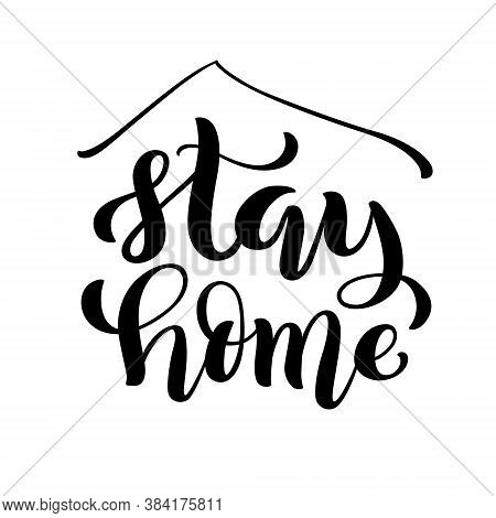 Stay At Home And Stay Safe - Handdrawn Typography Poster For Self Quarine Times. Health Care Concept