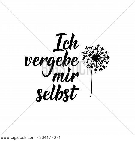 German Text: I Forgive Myself. Lettering. Vector Illustration. Element For Flyers Banner And Posters