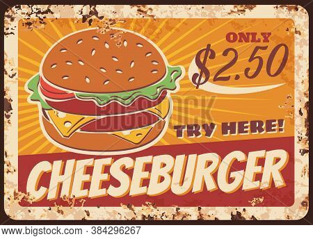 Cheeseburger Fast Food Rusty Metal Plate, Vector Vintage Rust Tin Sign. Classic American Burger With