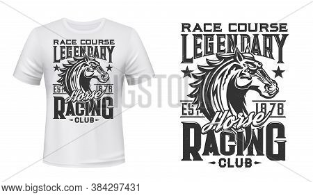 Horse Racing Club T-shirt Vector Print. Racehorse Stallion Head Engraved Illustration And Retro Typo