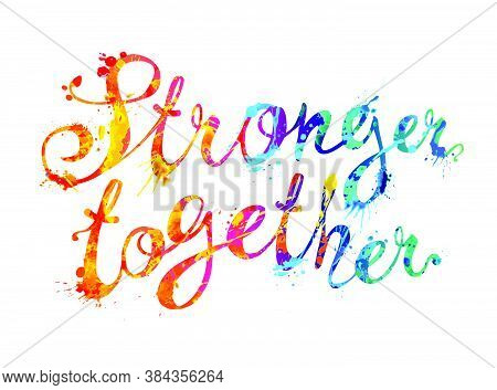Stronger Together. Vector Calligraphic Words Of Colorful Splash Paint Letters
