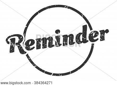 Reminder Sign. Reminder Round Vintage Grunge Stamp