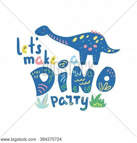 Let's Make A Dino Party Vector Lettering On White Background. Cute Dinosaur Party Invitation. Dino B