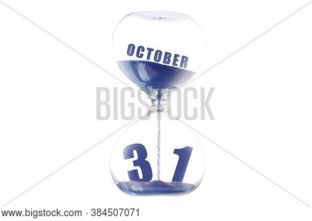October 31st. Day 31of Month, Hour Glass And Calendar Concept. Sand Glass On White Background With C