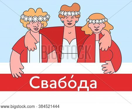Protests in Belarus 2020 - banner layout with illustration. Three belarusian women are standing together and holding white-red-white flag of Belarusians People\'s Republic. Text translation - Freedom