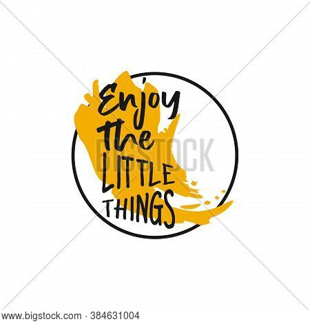 Enjoy The Little Things Hand Lettering Motivational Quote Banner. Vector Typographic Inspirational C