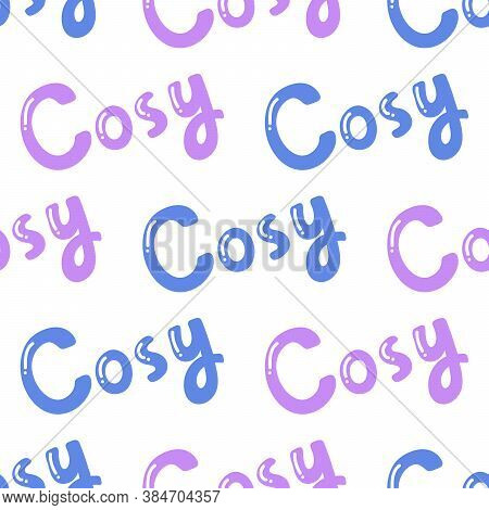 Cosy. Trendy Lettering With Pop Art Seamless Text. Seamless Texture. Vintage Background Poster. Geom