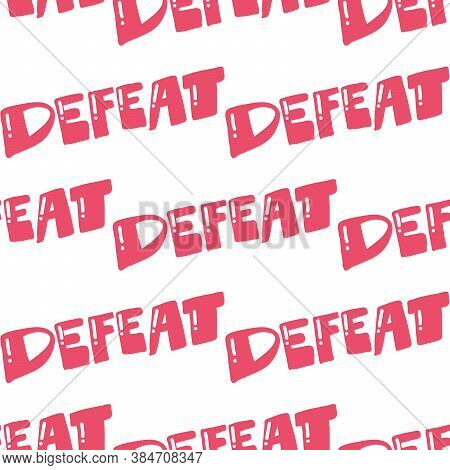 Defeat. Trendy Lettering With Pop Art Seamless Text. Seamless Texture. Vintage Background Poster. Ge