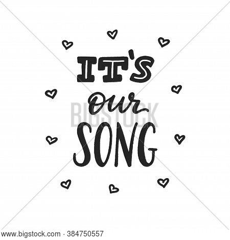 It Is Our Song Phrase, Hand-drawn Lettering For Couple, Romantic Music Hand-written Sign, Label, Ban