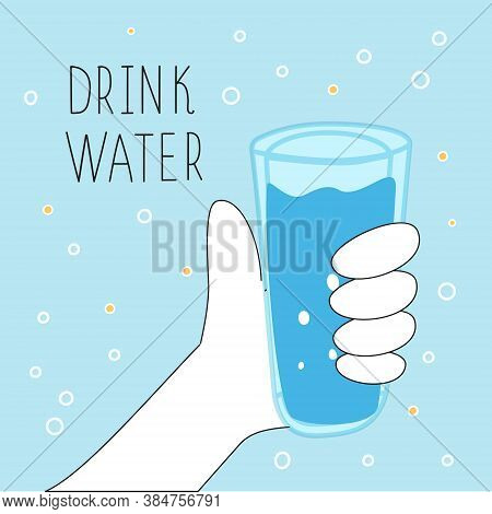 A Hand Drawn Holding A Glass Of Drinking Water. The Concept Of Health Is To Drink More Water. Safe C