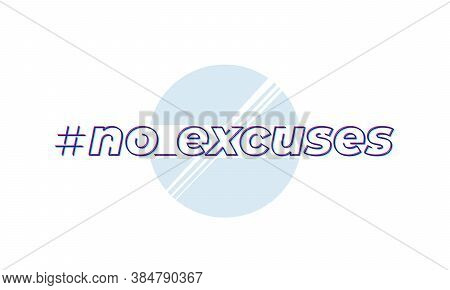 No Excuses, Inspirational Vector Design On White, Eps 10 File, Easy To Edit
