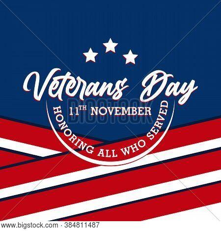 Happy Veterans Day Lettering With Usa Flag Illustration. November 11 Holiday Background. Celebration