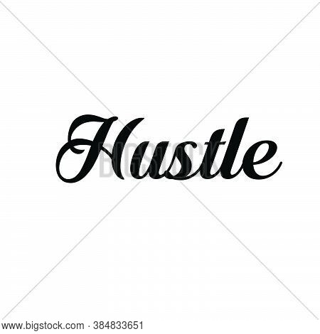 Hustle, Positive Vibes, Motivational Quote Of Life, Typography For Print Or Use As Poster, Card, Fly