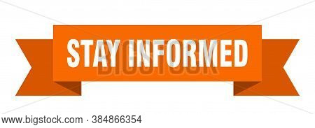 Stay Informed Ribbon. Stay Informed Paper Band Banner Sign