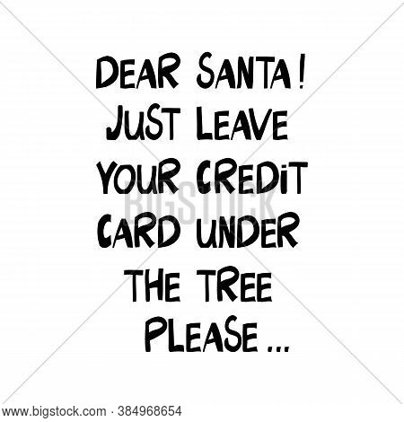 Dear Santa, Just Leave Your Credit Card Under The Tree Please. Christmas Lettering In Modern Scandin