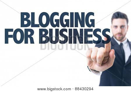 Business man pointing the text: Blogging for Business