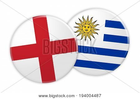 News Concept: England Flag Button On Uruguay Flag Button 3d illustration on white background