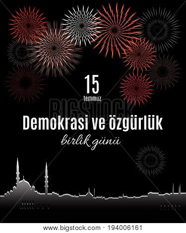 Turkey holiday Demokrasi ve özgürlük Birlik Gunu 15 Temmuz Translation from Turkish: The day of democracy and freedom of 15 July. Vector greeting placard with skyline of Istanbul and fireworks