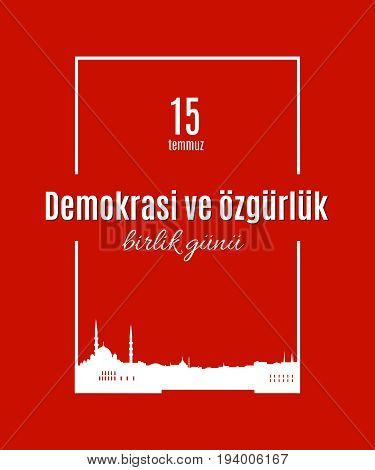 Turkey holiday Demokrasi ve özgürlük Birlik Gunu 15 Temmuz Translation from Turkish: The day of democracy and freedom of 15 July. Vector simple frame with skyline of Istanbul city banner or poster