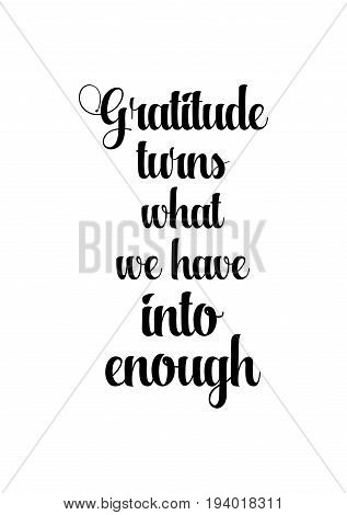 Vector hand drawn motivational and inspirational quote. Happy thanksgiving day. Gratitude turns what we have into enough.