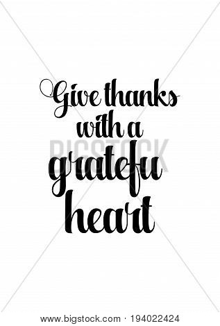 Vector hand drawn motivational and inspirational quote. Happy thanksgiving day. Give thanks with a grateful heart.