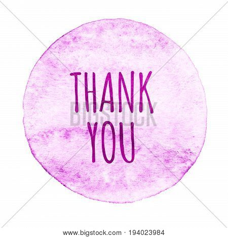 Pink light purple watercolor circle with words thank you isolated on a white background. Watercolor. Sticker label round shape with text thank you. Thanks thanking