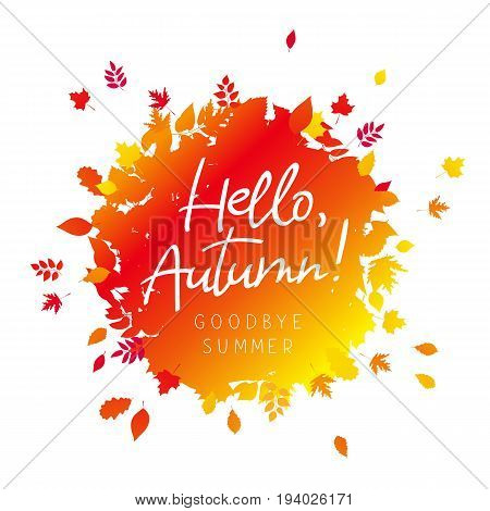 Hello Autumn. Goodbye Summer. Vector inscription on white background with falling leaves. Lettering and calligraphy.