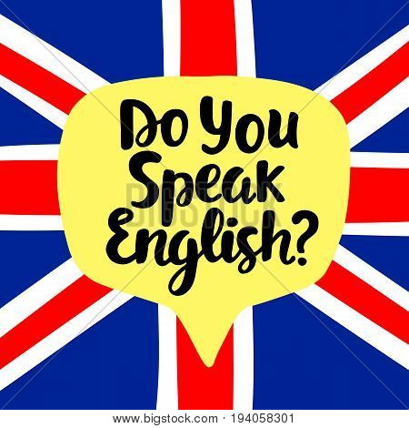 Do you speak English. Language school banner. Modern calligraphy. Speech bubble on national flag. Hand written lettering. Vector illustration