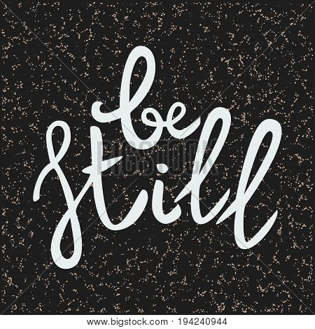 Be still Lettering phrase. Hand drawn motivation and inspiration quote. White letters on dark textured background. Artistic design element for poster banner. Calligraphy print. Vector illustration