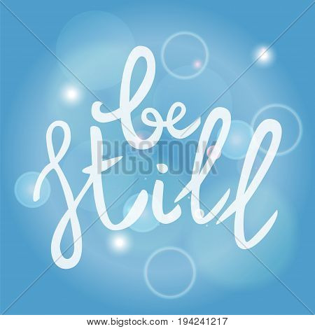Be still Lettering phrase. Hand drawn motivation and inspiration quote. White letters on blue blured background. Artistic design element for poster banner. Calligraphy print. Vector illustration.