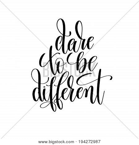 dare to be different black and white hand lettering positive quote, calligraphy vector illustration