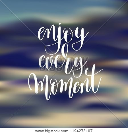 enjoy every moment hand lettering poster, calligraphy vector illustration