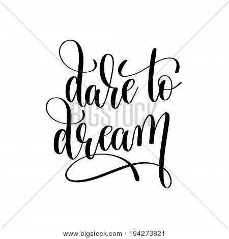 dare to dream black and white hand lettering positive quote, typography text poster, calligraphy vector illustration