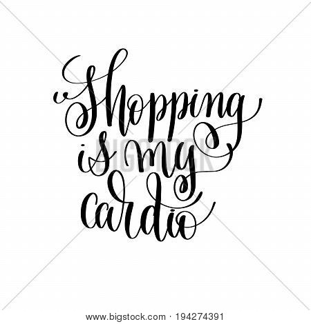 shopping is my cardio black and white handwritten lettering inscription positive quote, calligraphy vector illustration
