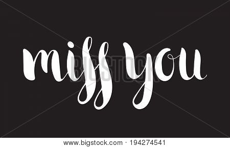 Handwritten calligraphic ink inscription Miss you on black background. Hand write lettering for banner, poster, postcard, t-shirt, greeting card, save the date card, invitation. Vector illustration.