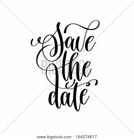 save the date black and white handwritten lettering inscription positive quote, calligraphy vector illustration