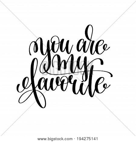 you are my favorite black and white ink lettering positive quote, motivational and inspirational phrase, calligraphy vector illustration